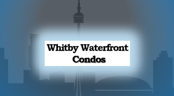 Condos for sale Whitby Waterfront